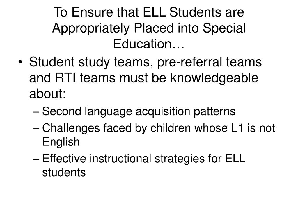 To Ensure that ELL Students are Appropriately Placed into Special Education…