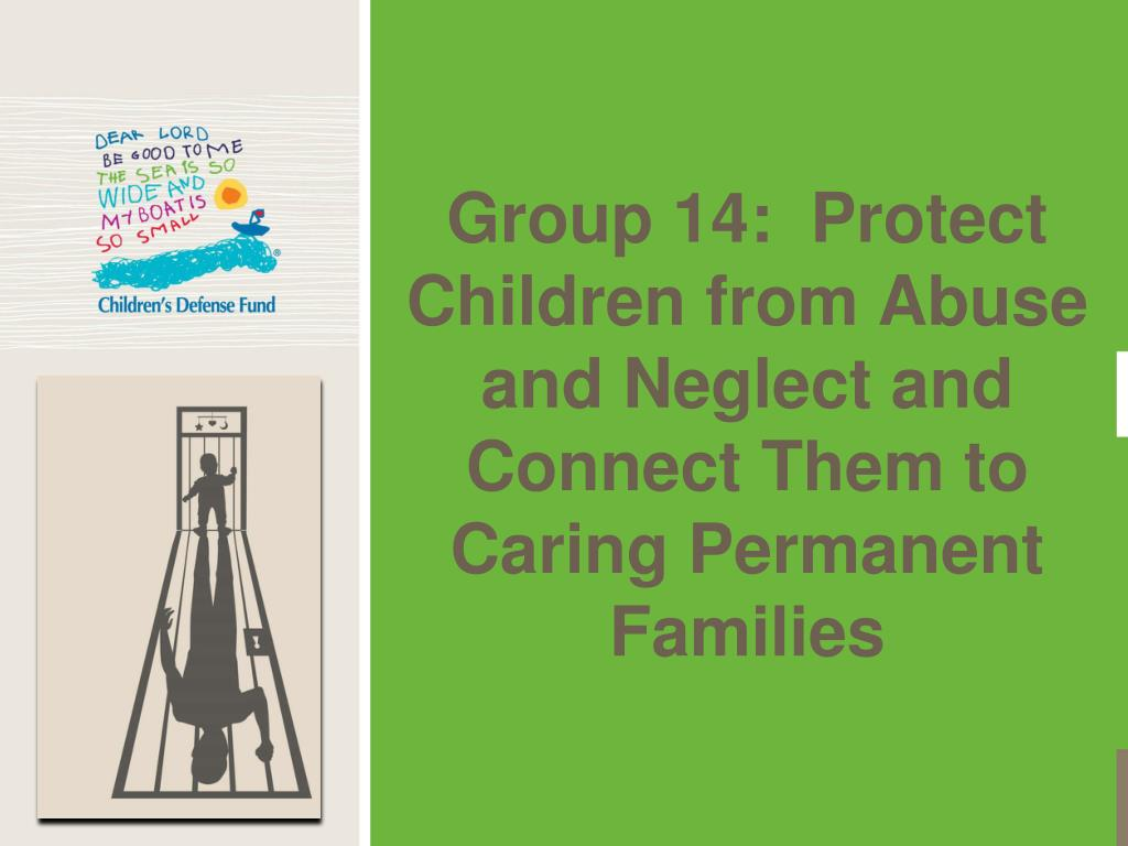 Group 14:  Protect Children from Abuse and Neglect and Connect Them to Caring Permanent Families