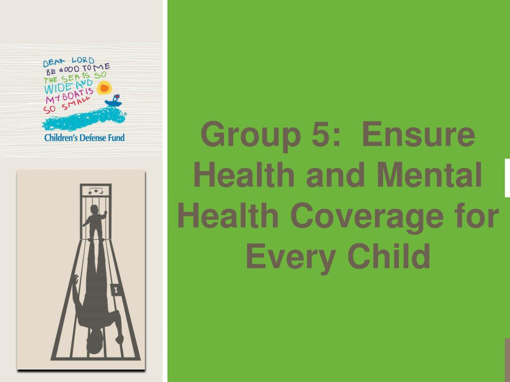 Group 5:  Ensure Health and Mental Health Coverage for Every Child