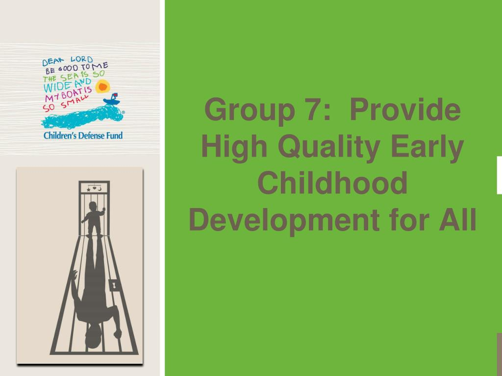 Group 7:  Provide High Quality Early Childhood Development for All