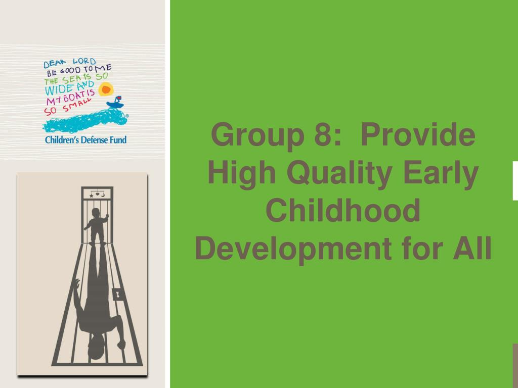 Group 8:  Provide High Quality Early Childhood Development for All