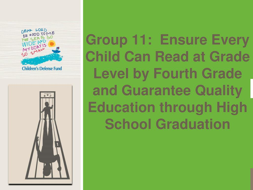 Group 11:  Ensure Every Child Can Read at Grade Level by Fourth Grade and Guarantee Quality Education through High School Graduation
