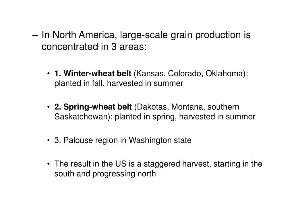 In North America, large-scale grain production is concentrated in 3 areas: