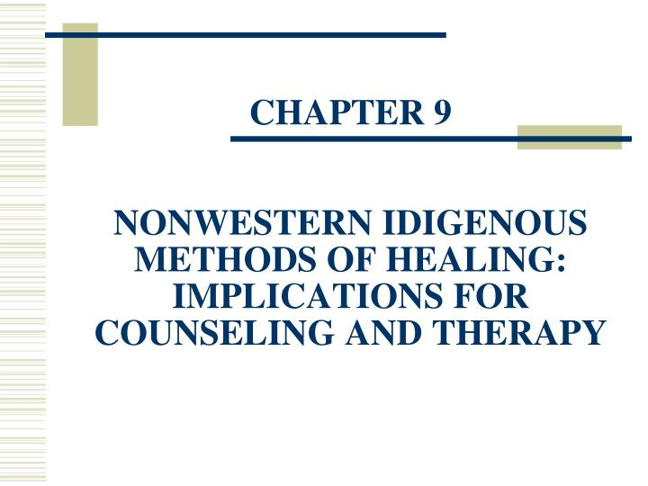Chapter 9 nonwestern idigenous methods of healing implications for counseling and therapy