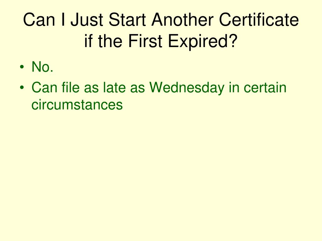 Can I Just Start Another Certificate if the First Expired?