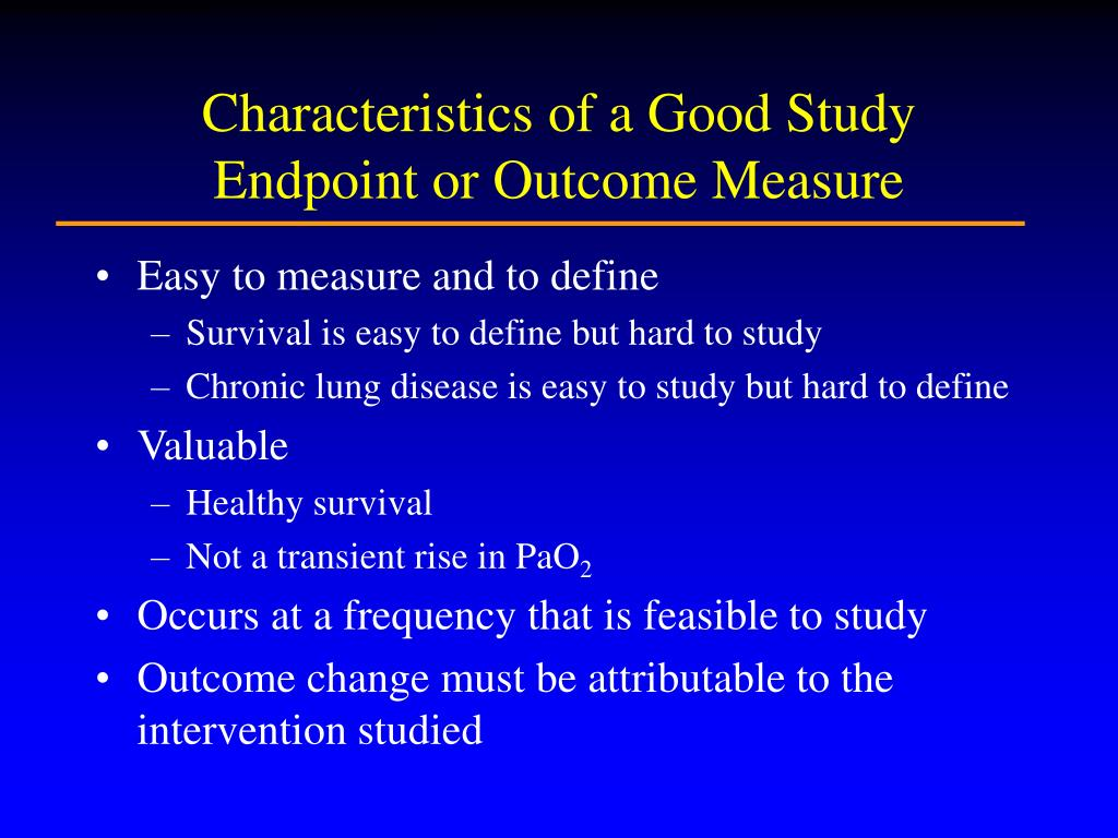 Characteristics of a Good Study Endpoint or Outcome Measure