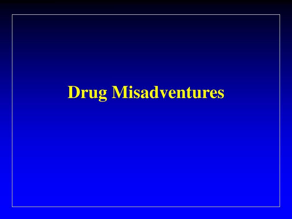Drug Misadventures