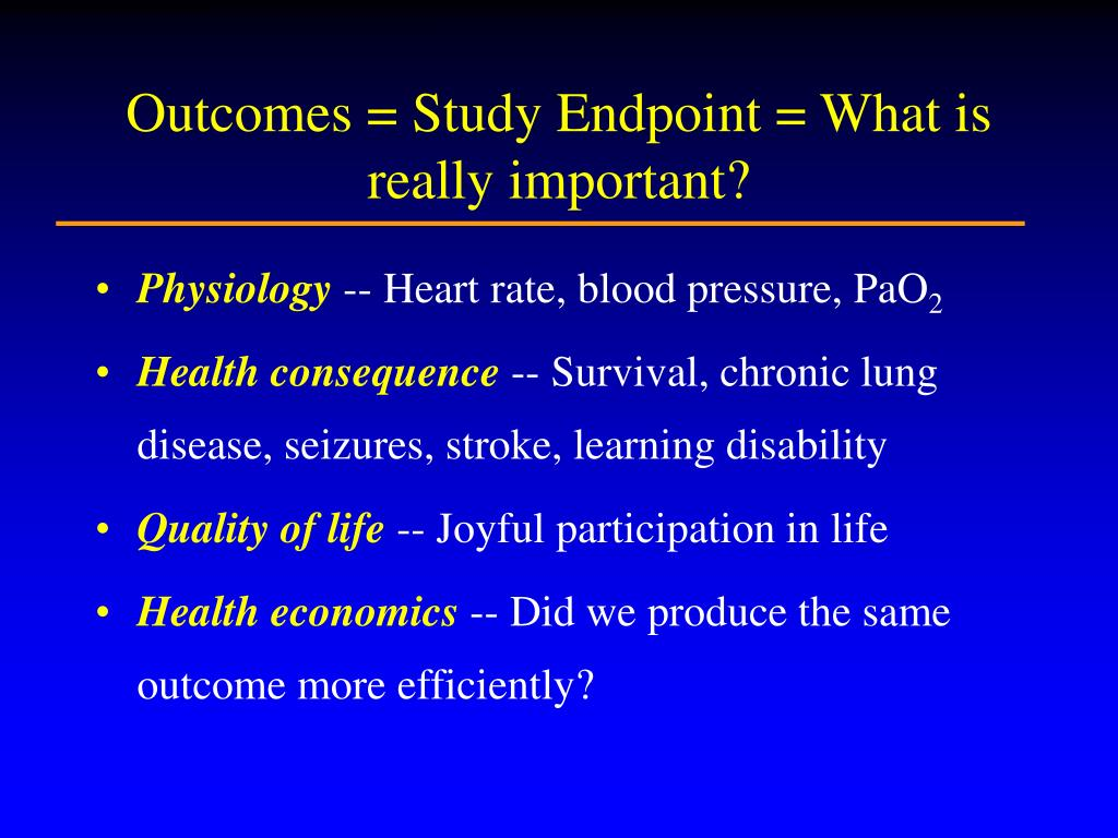 Outcomes = Study Endpoint = What is really important?