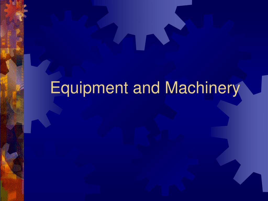 Equipment and Machinery