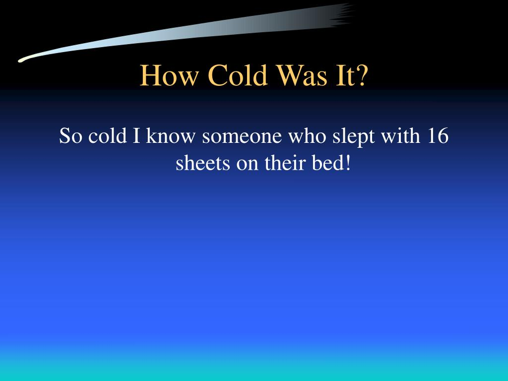 How Cold Was It?