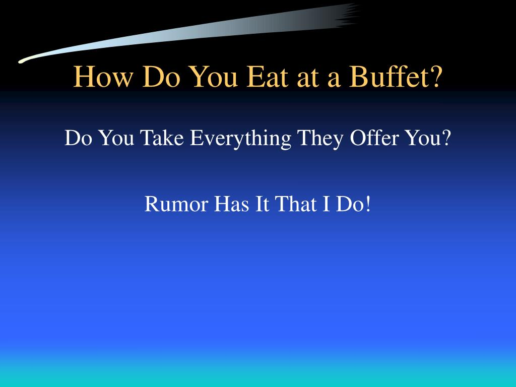 How Do You Eat at a Buffet?