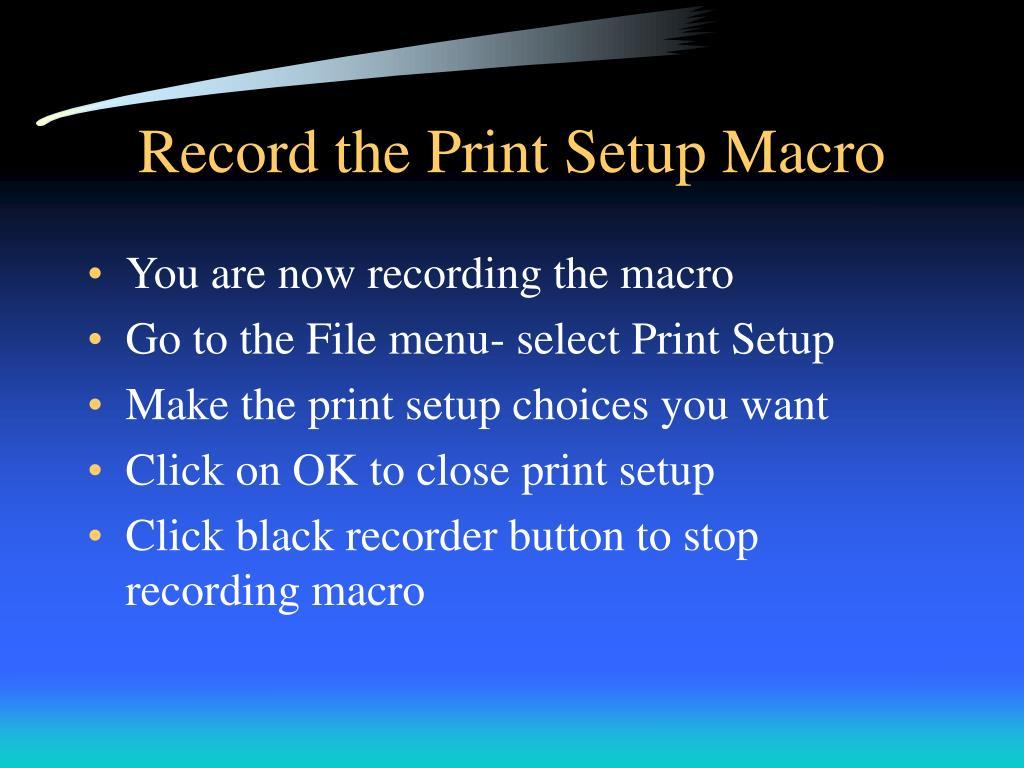 Record the Print Setup Macro