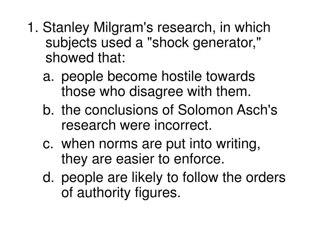 "1. Stanley Milgram's research, in which subjects used a ""shock generator,"" showed that:"