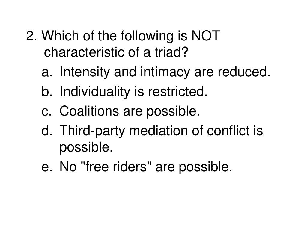 2. Which of the following is NOT characteristic of a triad?