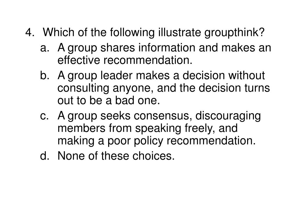 4.	Which of the following illustrate groupthink?