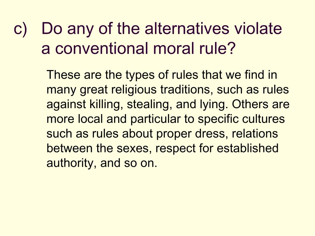 c)   Do any of the alternatives violate a conventional moral rule?