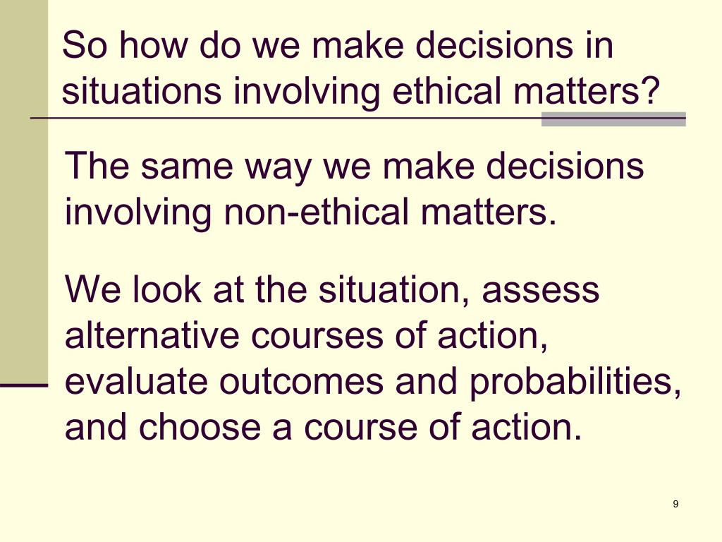 So how do we make decisions in situations involving ethical matters?