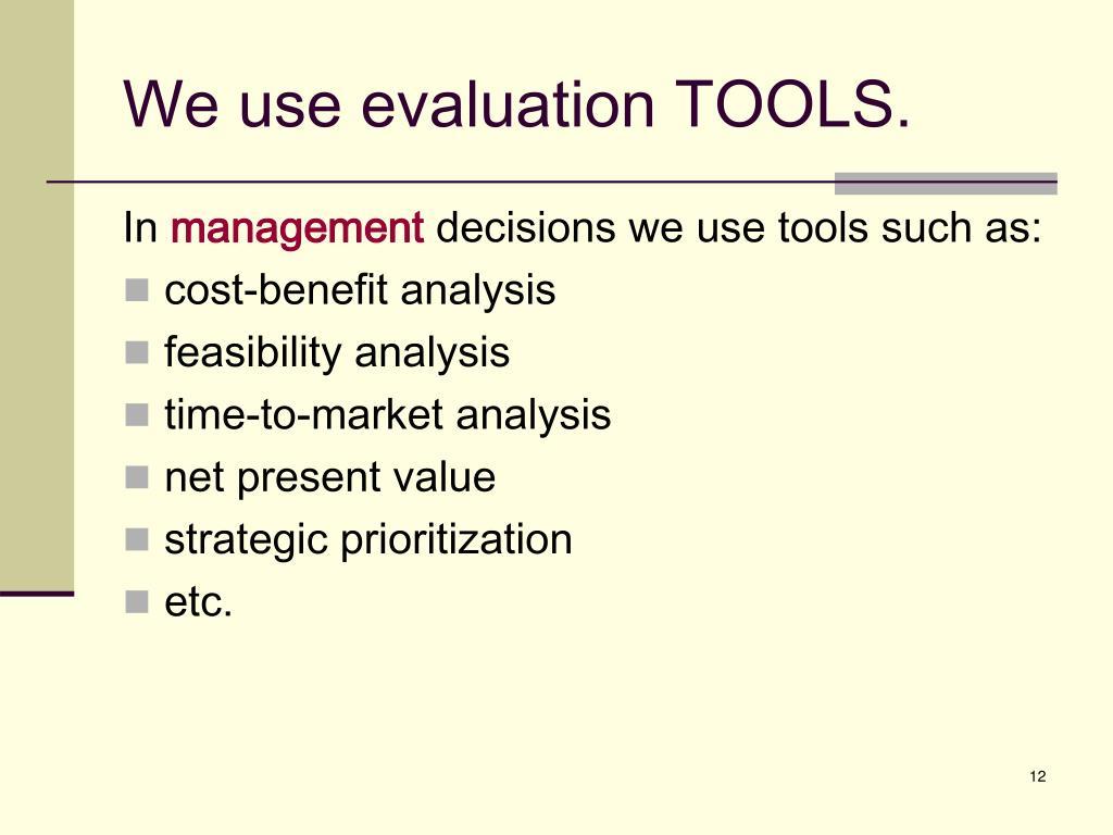 We use evaluation TOOLS.