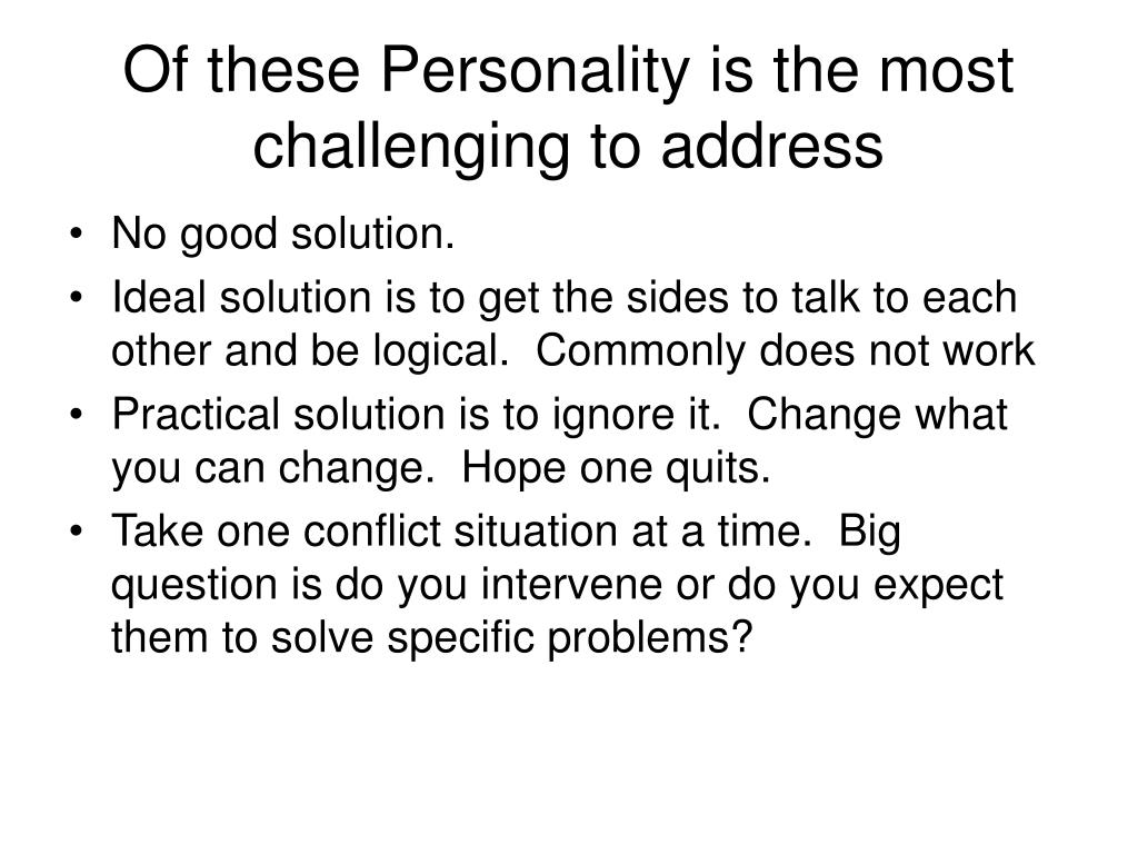 Of these Personality is the most challenging to address
