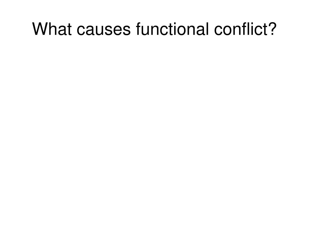 What causes functional conflict?