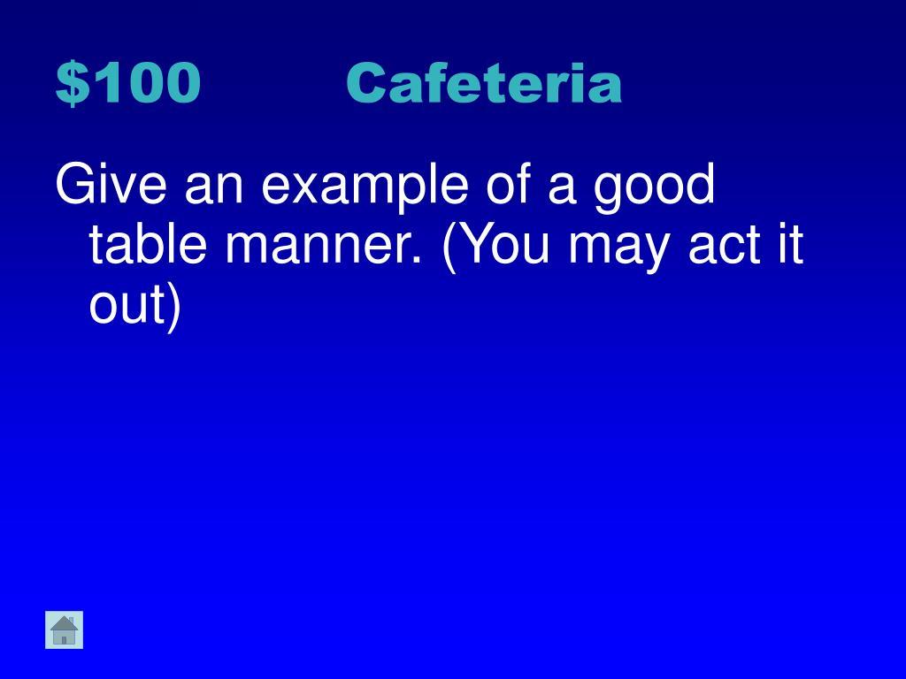 $100 Cafeteria