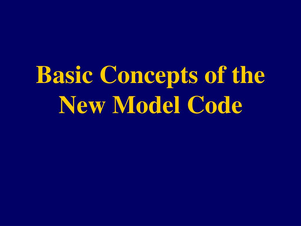 Basic Concepts of the New Model Code