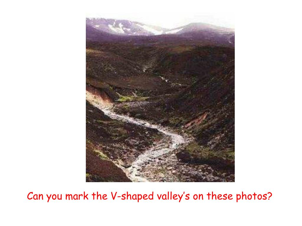 Can you mark the V-shaped valley's on these photos?