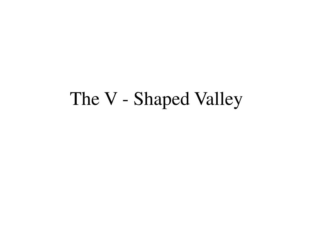 The V - Shaped Valley