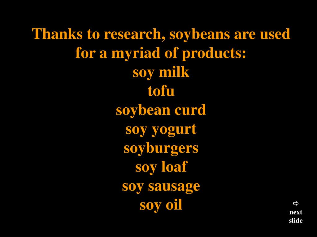 Thanks to research, soybeans are used for a myriad of products: