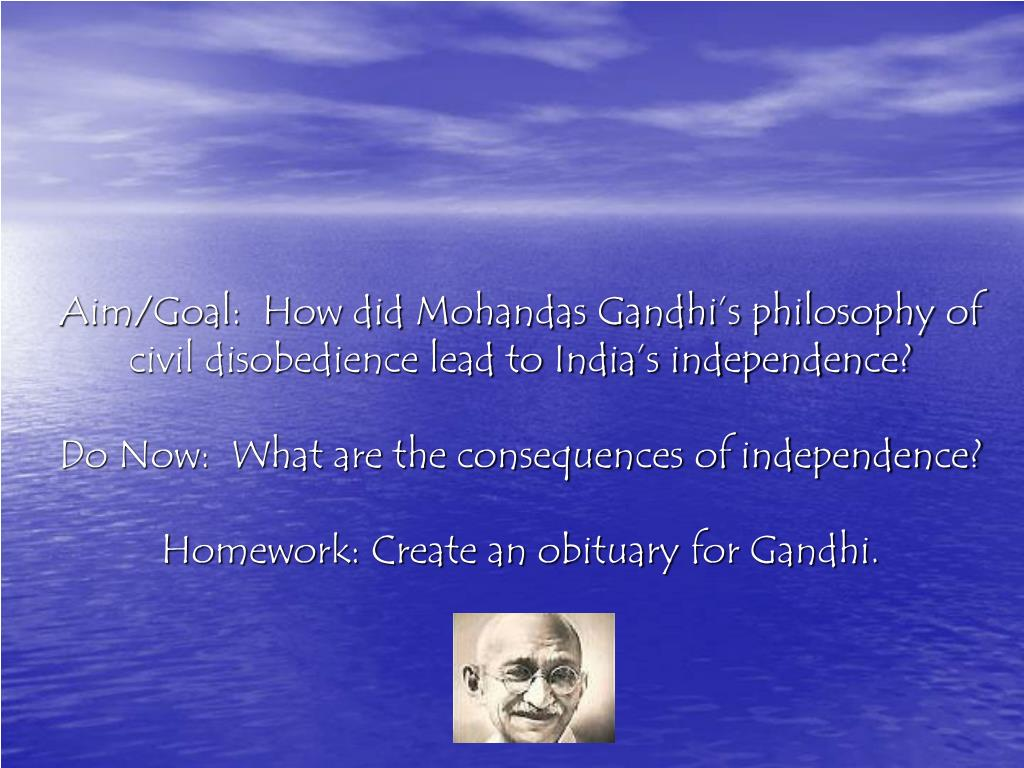 Aim/Goal:  How did Mohandas Gandhi's philosophy of civil disobedience lead to India's independence?