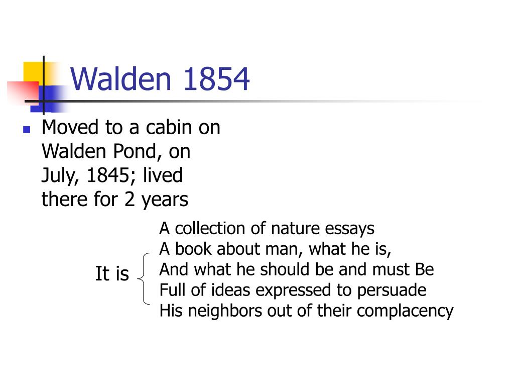 Moved to a cabin on Walden Pond, on July, 1845; lived there for 2 years