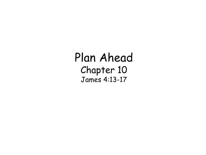 Plan ahead chapter 10 james 4 13 17