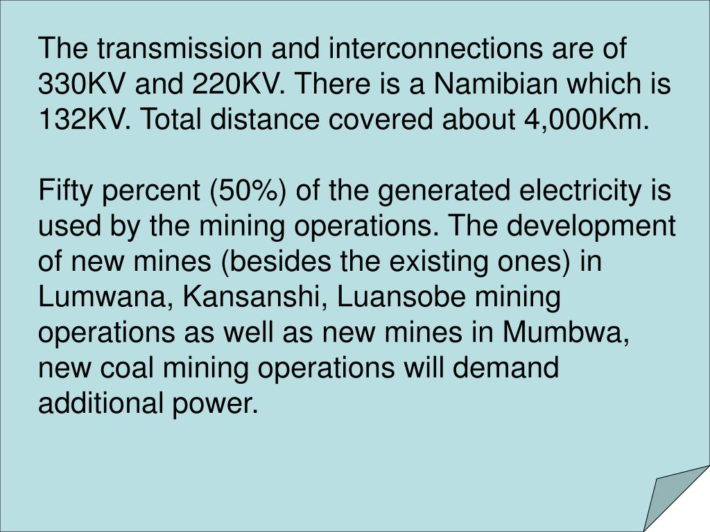 The transmission and interconnections are of 330KV and 220KV. There is a Namibian which is 132KV. Total distance covered about 4,000Km.
