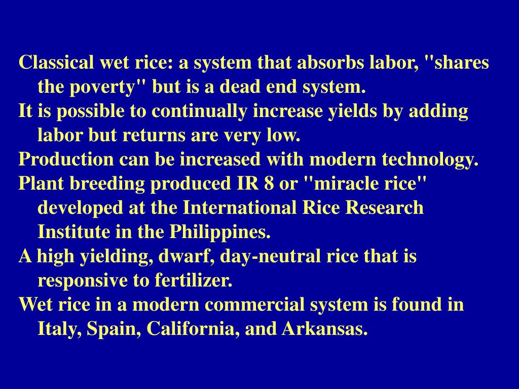 "Classical wet rice: a system that absorbs labor, ""shares 	the poverty"" but is a dead end system."