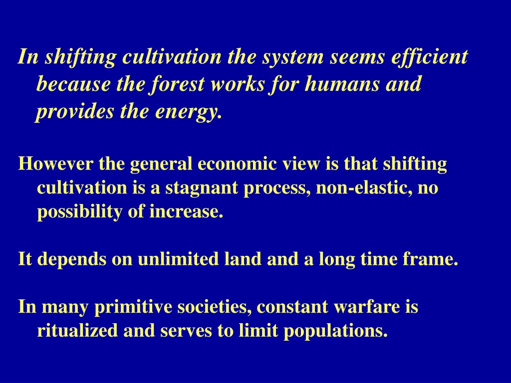 In shifting cultivation the system seems efficient 	because the forest works for humans and 	provides the energy.