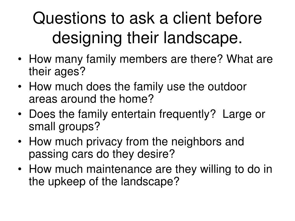 Questions to ask a client before designing their landscape.