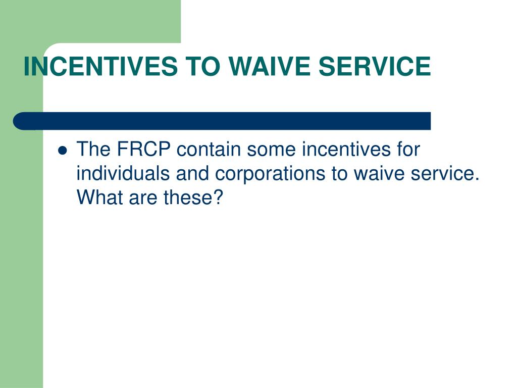 INCENTIVES TO WAIVE SERVICE