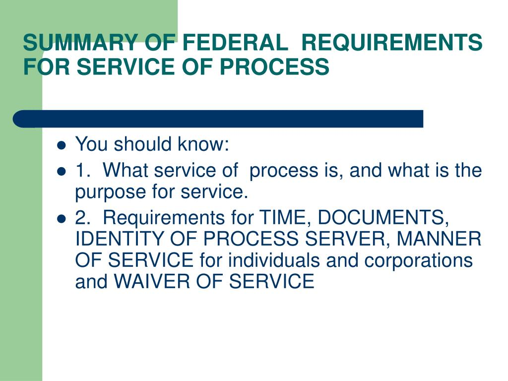 SUMMARY OF FEDERAL  REQUIREMENTS FOR SERVICE OF PROCESS