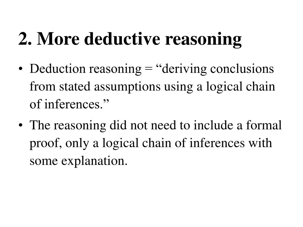 2. More deductive reasoning