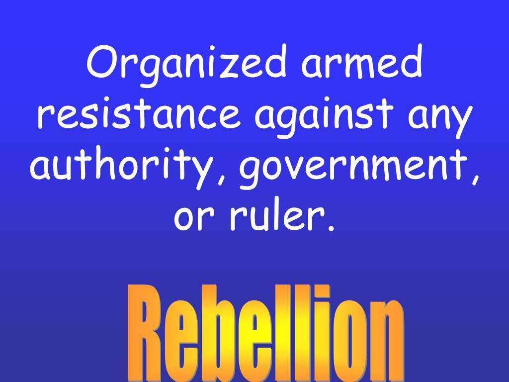 Organized armed resistance against any authority, government, or ruler.