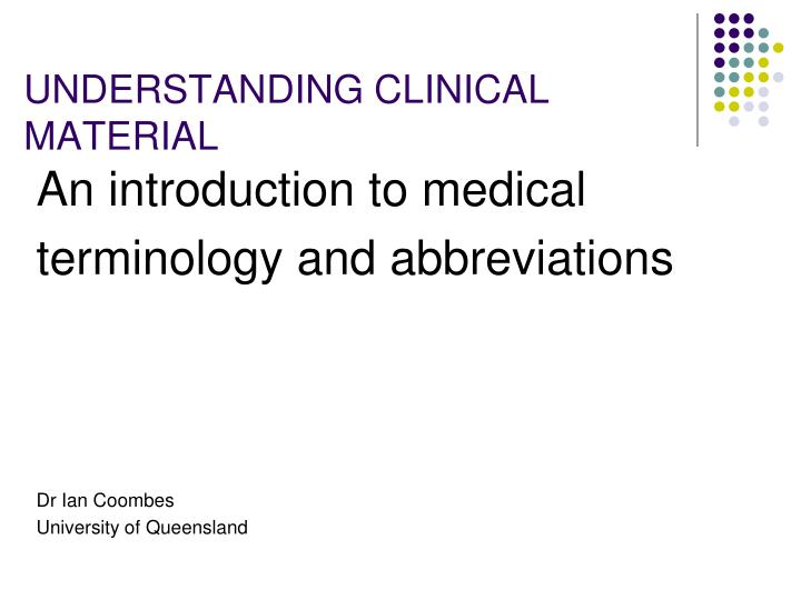 Understanding clinical material