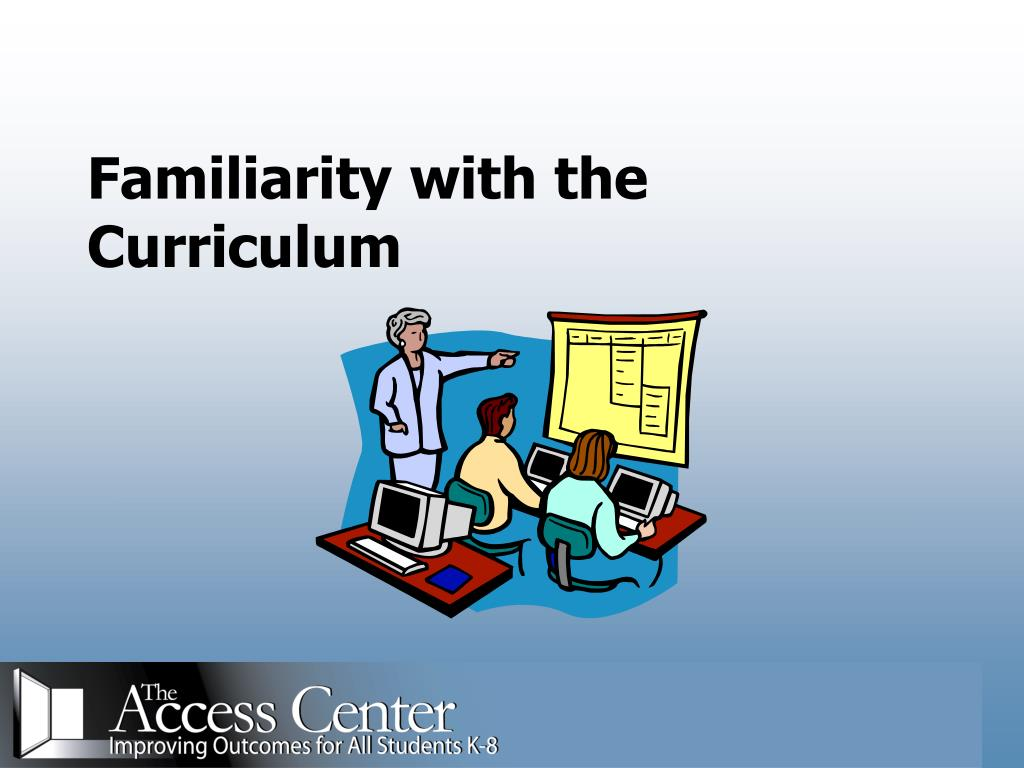 Familiarity with the Curriculum