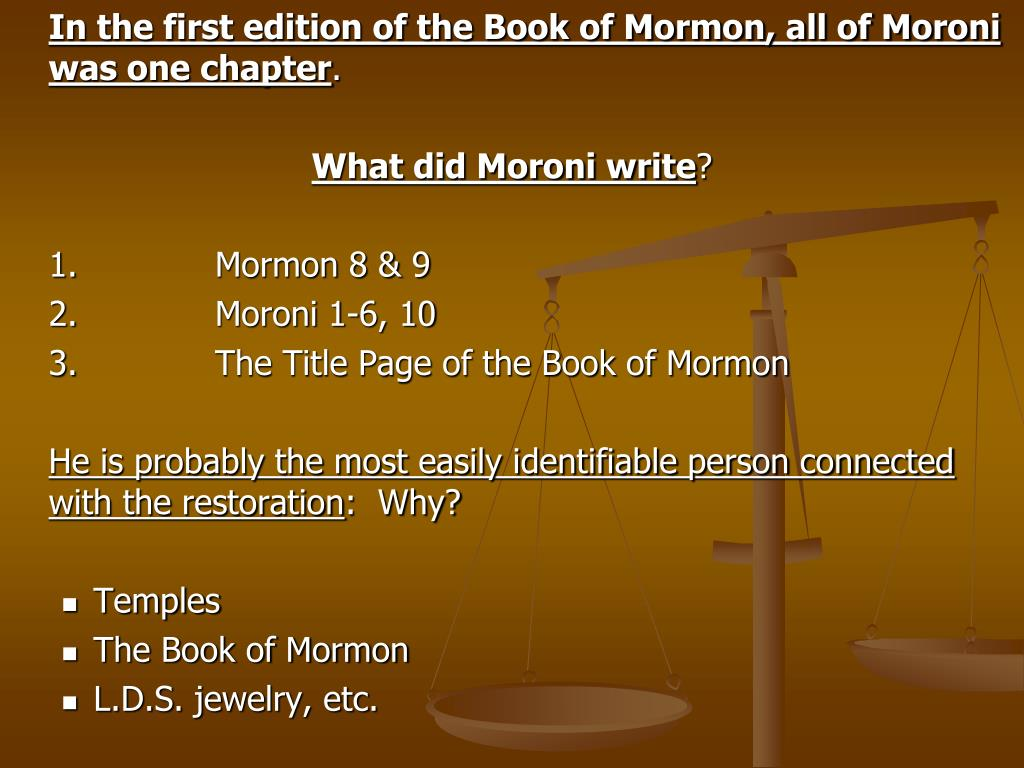 In the first edition of the Book of Mormon, all of Moroni was one chapter