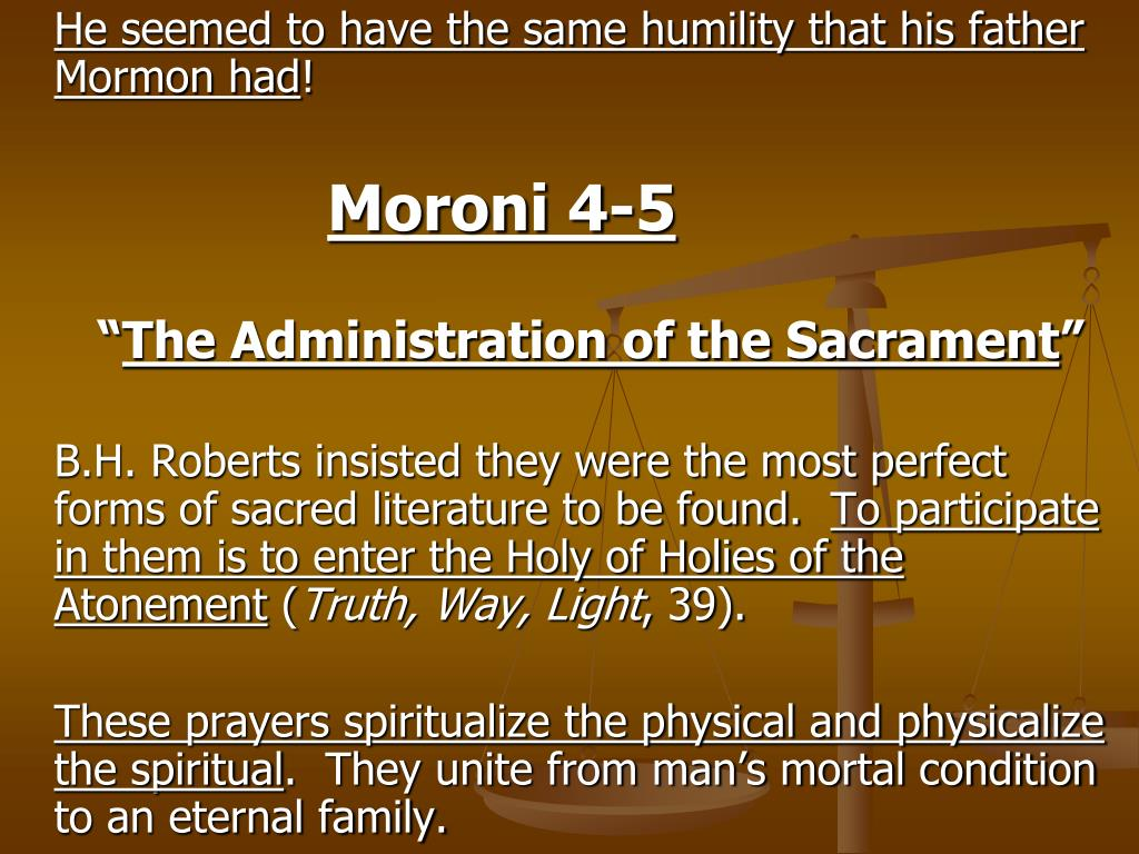 He seemed to have the same humility that his father Mormon had