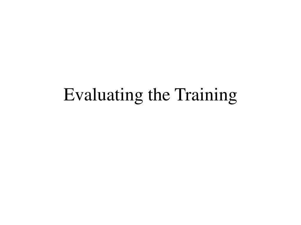 Evaluating the Training