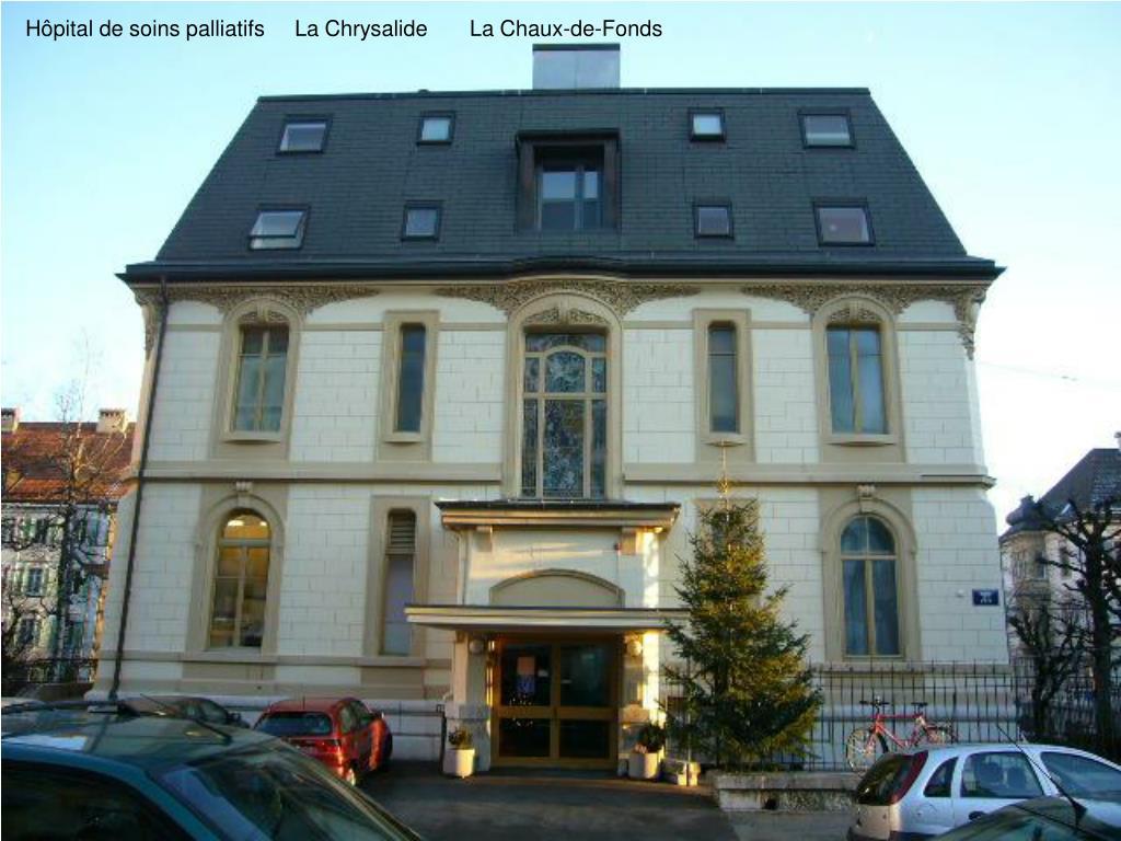 Hôpital de soins palliatifs     La Chrysalide       La Chaux-de-Fonds