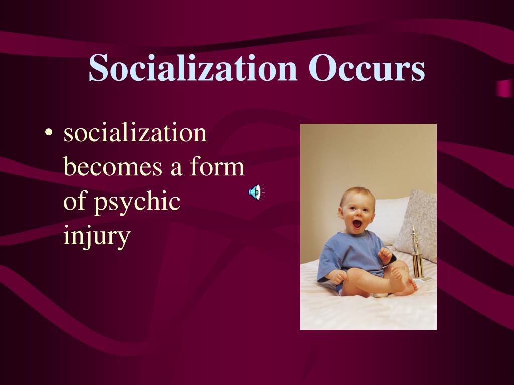 Socialization Occurs
