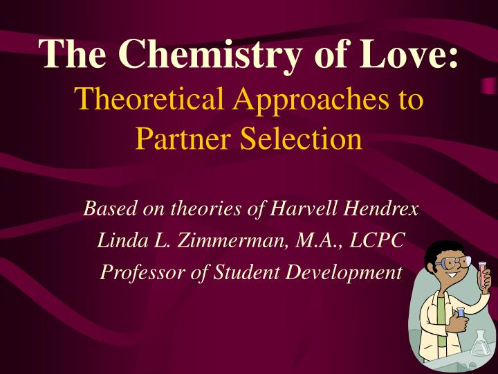 The chemistry of love theoretical approaches to partner selection l.jpg