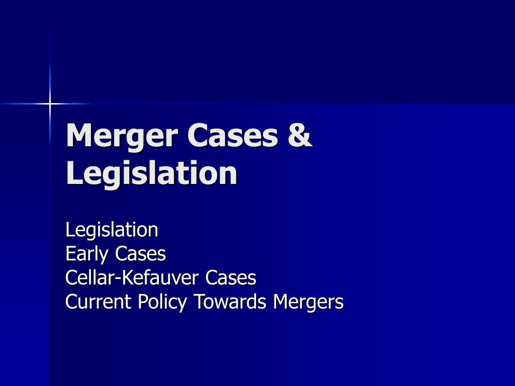 Merger Cases & Legislation