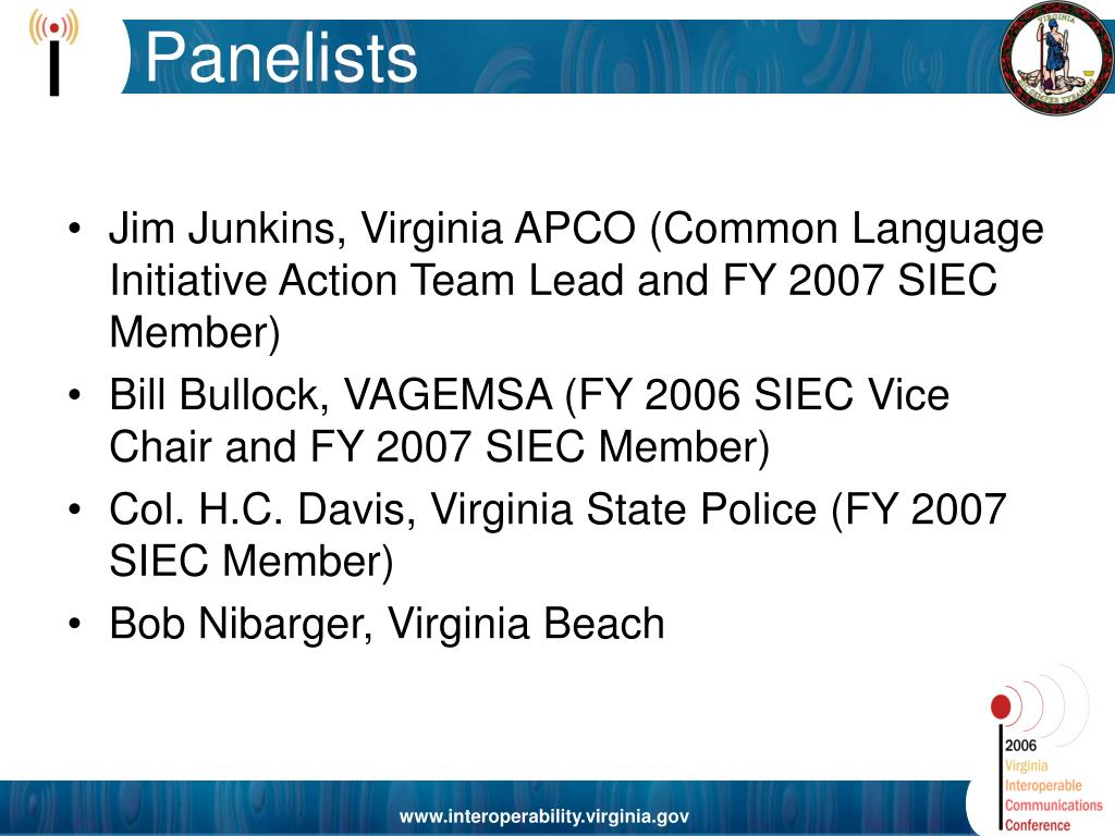 Jim Junkins, Virginia APCO (Common Language Initiative Action Team Lead and FY 2007 SIEC Member)